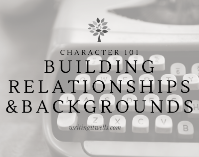 Character 101: Building Relationships & Backgrounds