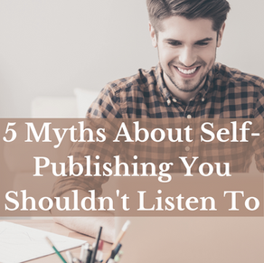5 Myths About Self-Publishing You Shouldn't Listen To