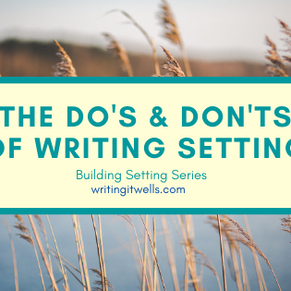 Building Setting: The Do's & Don'ts of Writing Setting