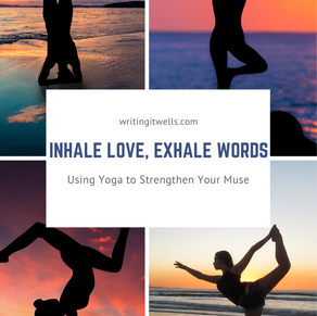 Inhale Love, Exhale Words (Using Yoga to Strengthen Your Muse)