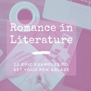 Romance in Literature: 20 Epic Examples to Set Your Pen Ablaze