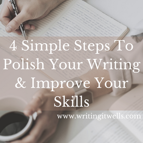 4 Simple Steps To Polish Your Writing & Improve Your Skills