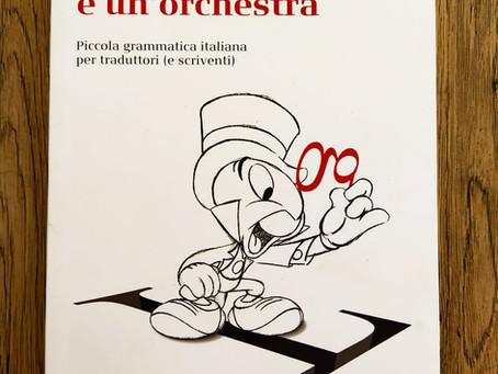 La lingua è un'orchestra - Piccola grammatica italiana per traduttori (e scriventi)
