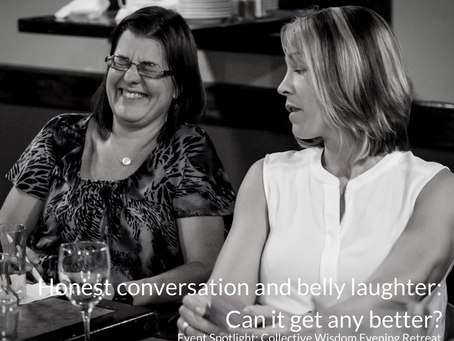 Honest conversation and belly laughter: a Collective Wisdom Evening Retreat specialty