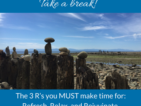 The 3 R's you MUST make time for: refresh, relax, and re-juvinate.