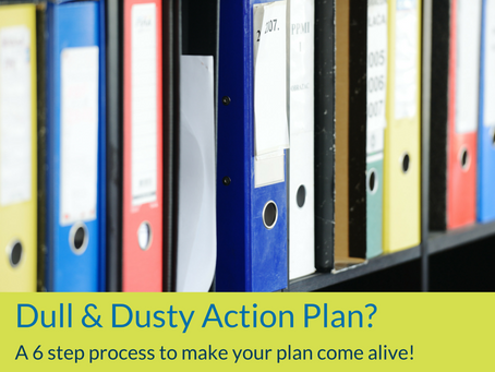 Dull and dusty action plan?  Follow this 6 step process to make your plan come alive!