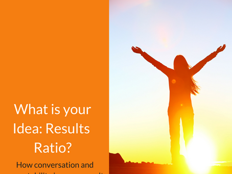 What is your idea:results ratio? How conversation and accountability improve results.