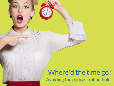 Avoiding the podcast rabbit hole.
