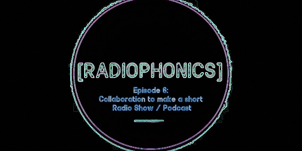 EP06: Collaboration to make a short Radio Show / Podcast (Live & Participatory Session)