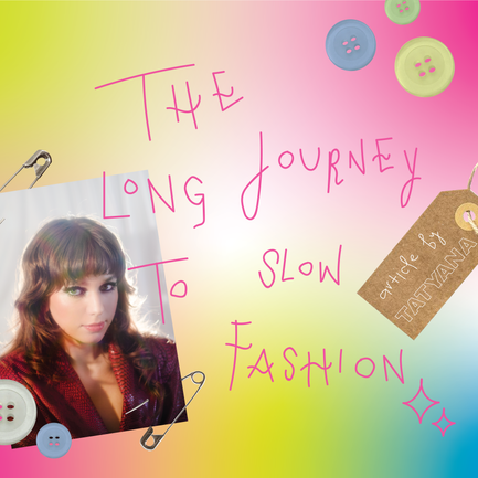 The Long Journey To Slow Fashion, Article By TATYANA