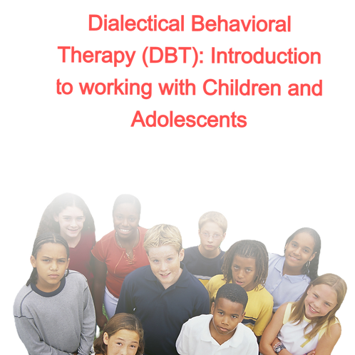 Dialectical Behavioral Therapy (DBT): Intro to working with children and teens