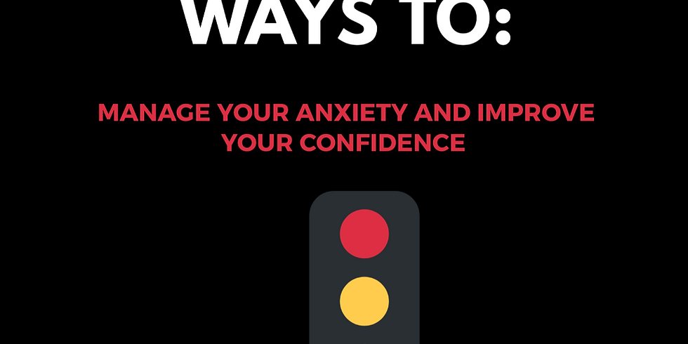 PRACTICAL WAYS TO: MANAGE YOUR ANXIETY AND BOOST YOUR CONFIDENCE