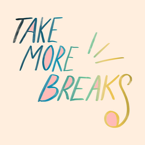 Take More Breaks Print