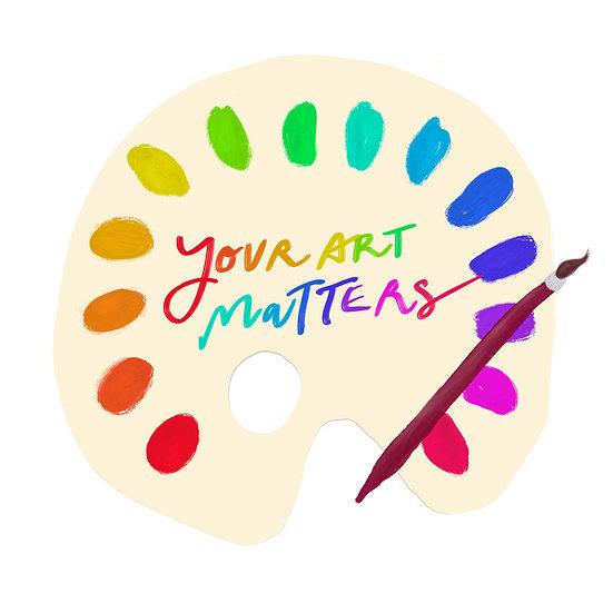 Your Art Matters Print