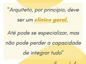 O papel do arquiteto é ser um clínico geral