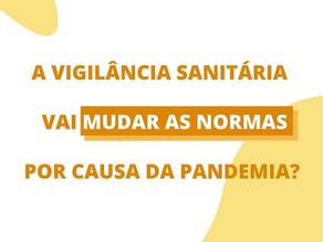 A vigilância sanitária vai mudar as normas por causa da pandemia