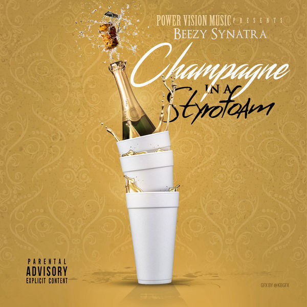 Beezy Synatra-Champagne In A Styro..
