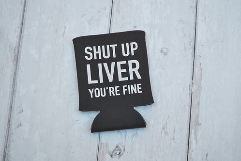 Shut Up Liver Coozie
