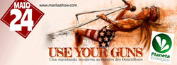USE YOUR GUNS
