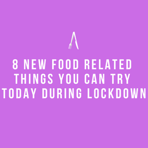 The Grand Eat   Eight New Food Related Things You Can Try Today During Lockdown