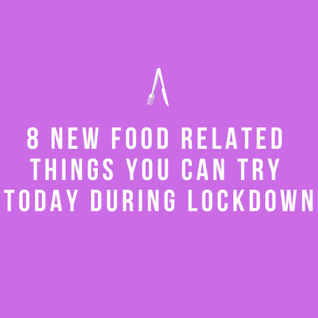 The Grand Eat | Eight New Food Related Things You Can Try Today During Lockdown