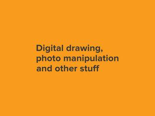 Digital drawing, photo manipulation