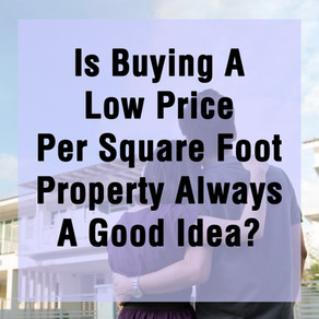 Is Buying A Low Price Per Square Foot Property Always A Good Idea?