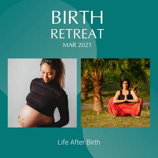Birth Retreat Mar 2021 - Life After Birth