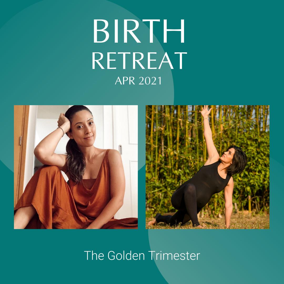 Birth Retreat Apr 2021 - The Golden Trimester