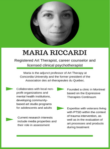 Maria is a registered art therapist, career counselor, licensed clinical psychotherapist and the former president of the Associationdes art-thérapeutes du Québec.