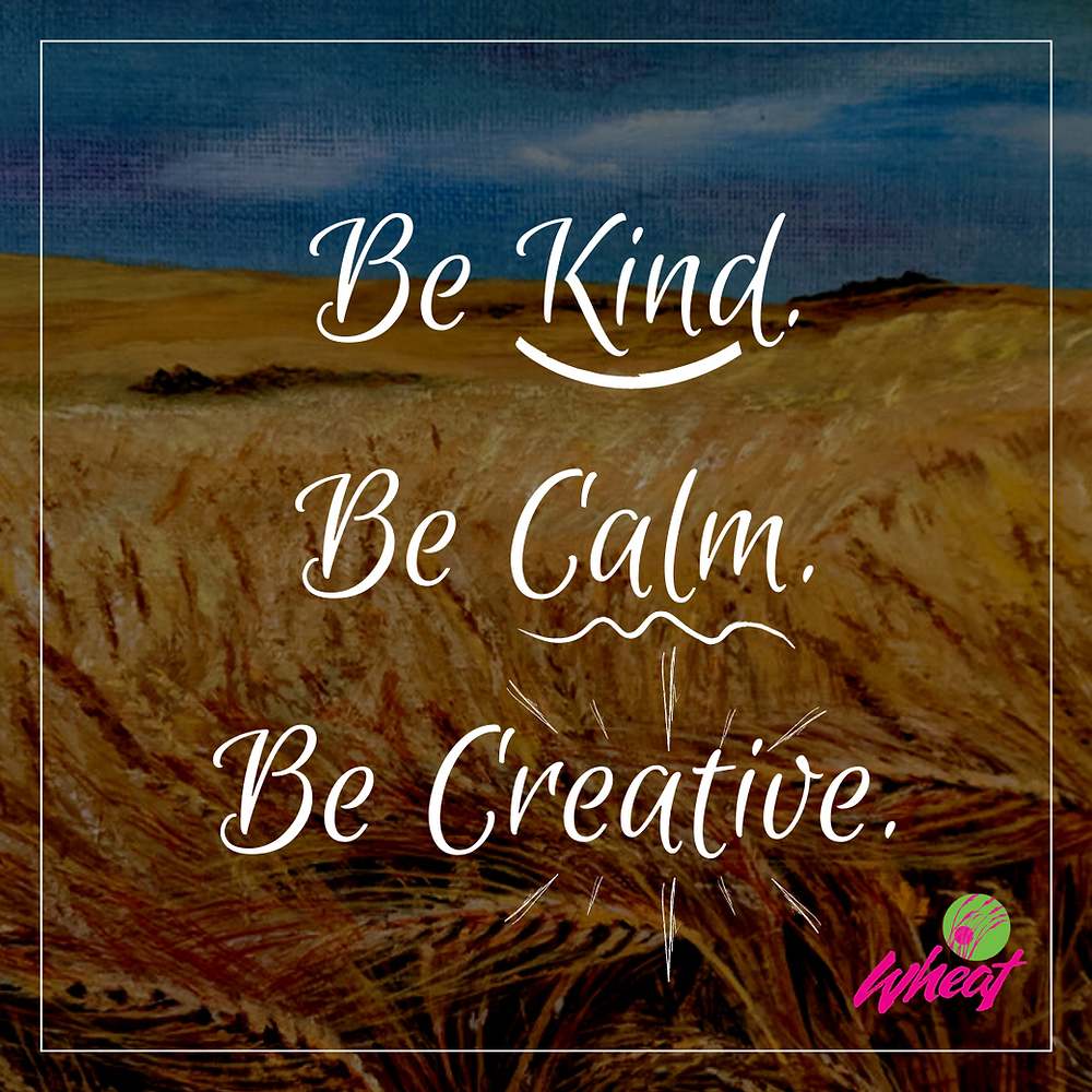 "The words ""Be Kind. Be Calm. Be Creative."" over a painting of a wheat field."