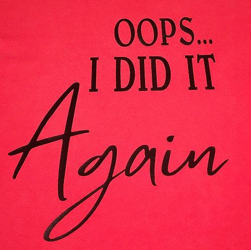 Oops...I Did It Again T-shirt