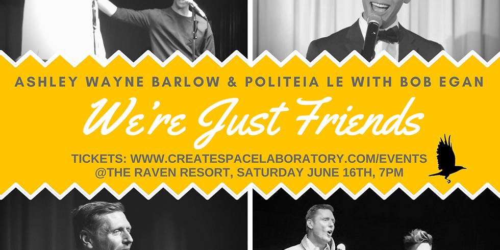 """We're Just Friends"" -Bob Egan, Ashley Wayne Barlow, Politeia Le @The Raven Resort"