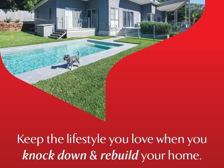 Keep the lifestyle you love when you knock down & rebuild your home