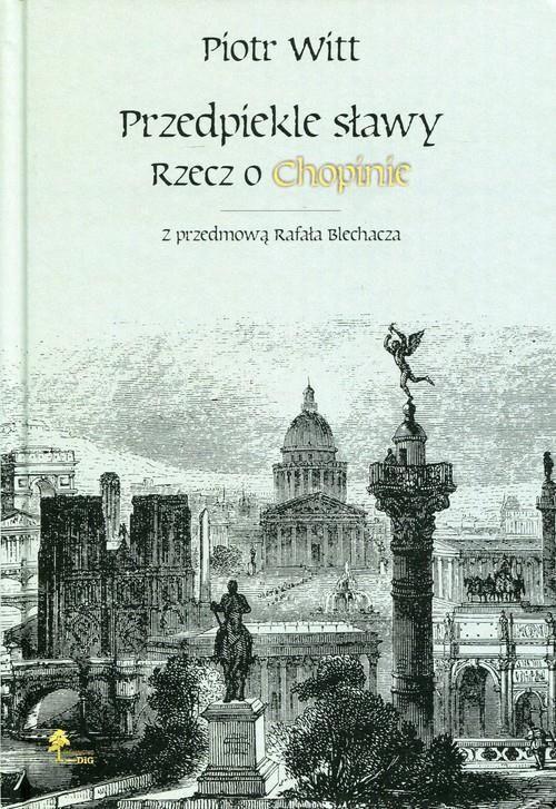 """Książka """"Przedpiekle sławy. Rzecz o Chopinie"""" Piotra Witta"""