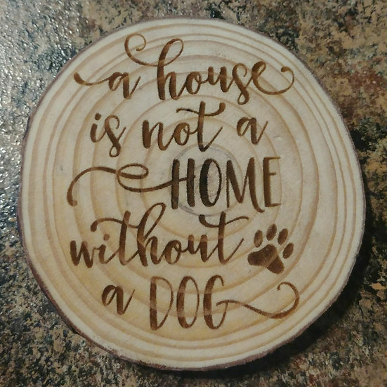 A House Is Not A Home Without A Dog Live Edge Wood Coaster