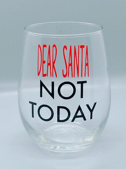 Dear Santa Not Today Stemless Wine Glass
