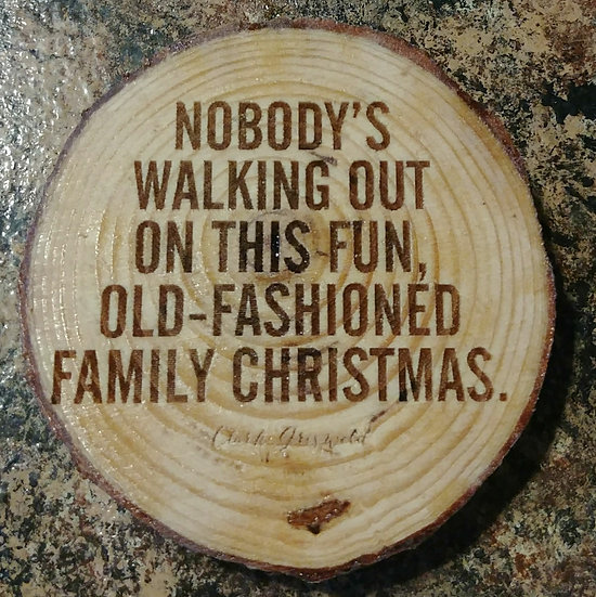 Nobody's Walking Out Clark W. Griswold Quote Live Edge Wood Coaster