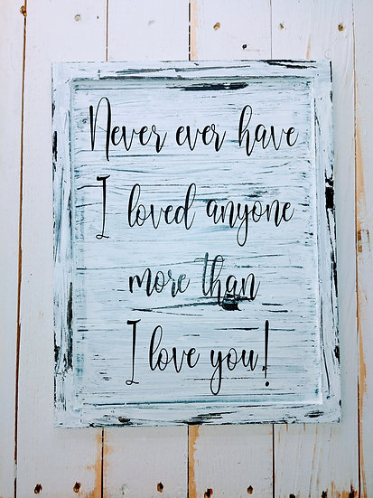 Never Ever Have I Loved Anyone More Than I Love You! Rustic Wall Sign