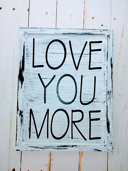LOVE YOU MORE Rustic Wall Sign