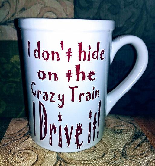 I Don't Hide On The Crazy Train I Drive It Coffee/Tea Mug