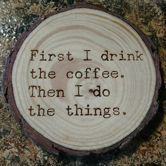 First I Drink The Coffee Live Edge Wood Coaster
