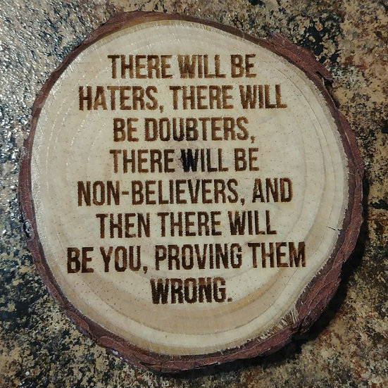 There Will Be Haters Live Edge Wood Coaster