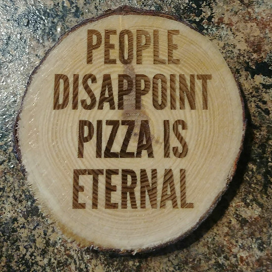 People Disappoint Pizza Is Eternal Live Edge Wood Coaster