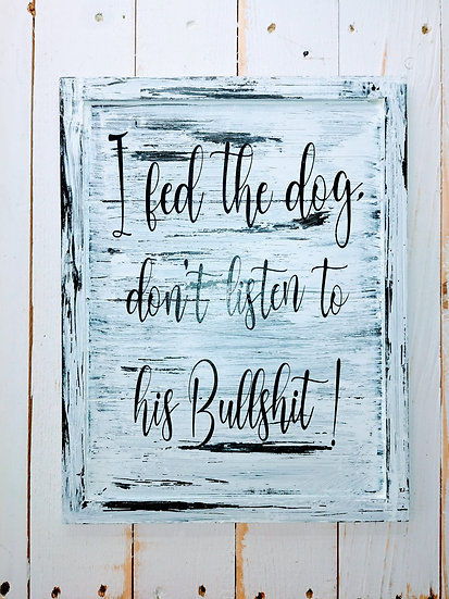 I Fed The Dog, Don't Listen To His Bullshit Rustic Wall Sign