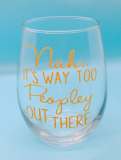 Nah.. It's Way Too Peopley Out There Stemless Wine Glass