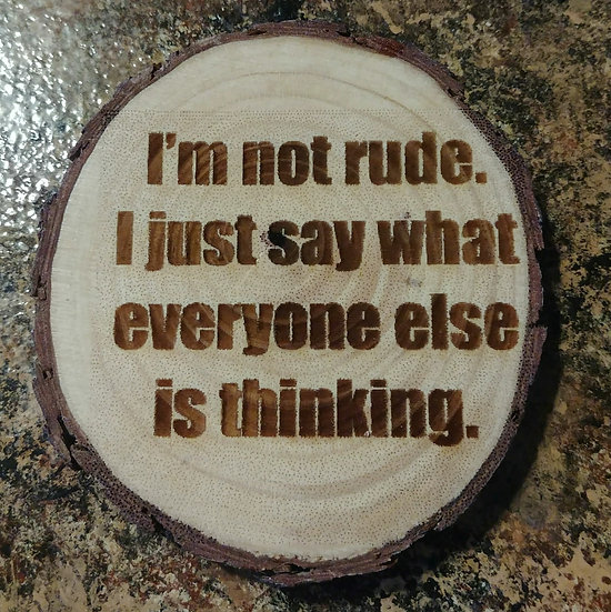 I'm Not Rude Live Edge Wood Coaster