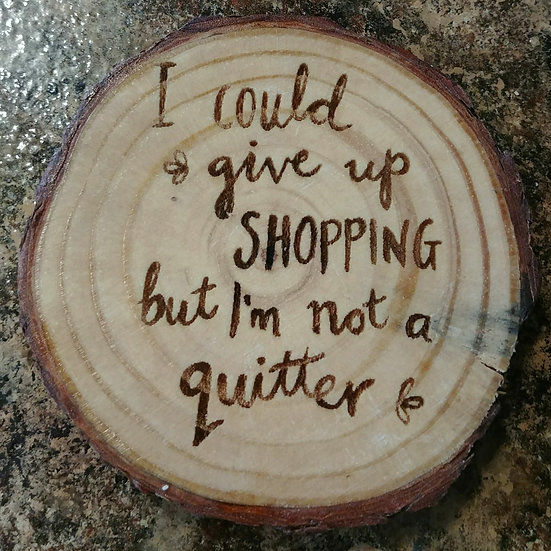 I Could Give Up Shopping Live Edge Wood Coaster