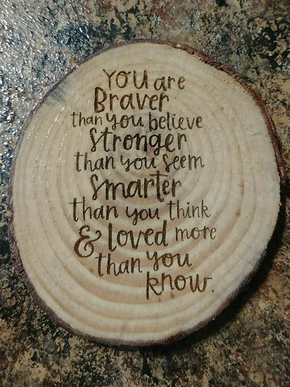 Braver Than You Believe Live Edge Wood Coaster