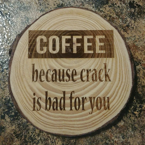 Coffee Because Crack Is Bad For You Live Edge Wood Coaster